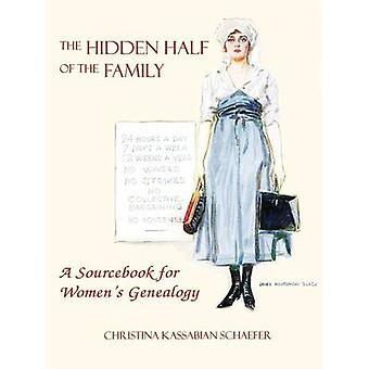 The Hidden Half of the Family A Sourcebook for Womens Geneology by Schaefer & Christina K.