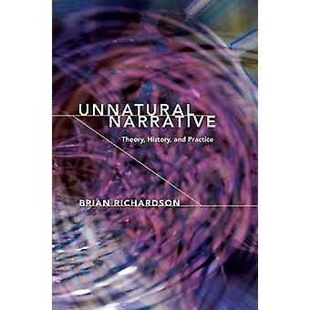 Unnatural Narrative Theory History and Practice by RICHARDSON & BRIAN