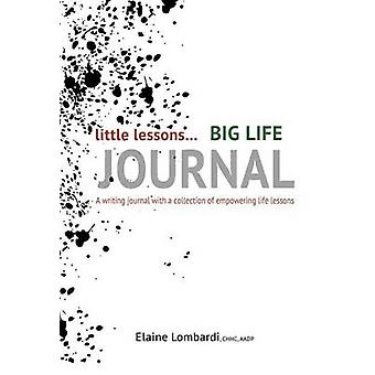 Little Lessons Big Life Journal A writing journal with a collection of empowering life lessons by Lombardi & Elaine