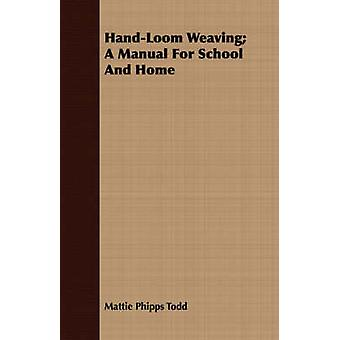 HandLoom Weaving A Manual For School And Home by Todd & Mattie Phipps