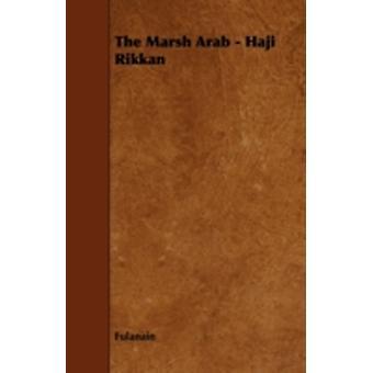 The Marsh Arab  Haji Rikkan by Fulanain