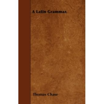 A Latin Grammar. by Chase & Thomas