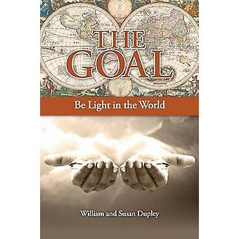 The Goal Be Light in the World by Dupley & William