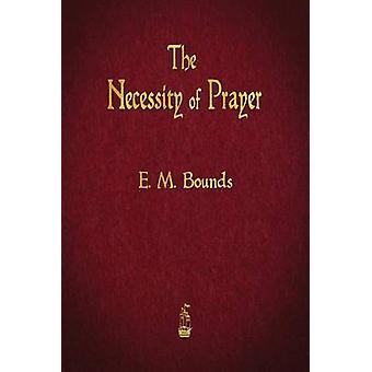 The Necessity of Prayer by Bounds & E. M.