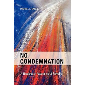 No Condemnation A Theology of Assurance of Salvation by Eaton