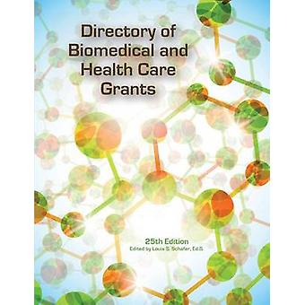 Directory of Biomedical and Health Care Grants by Schafer & Ed.S. & Louis S.