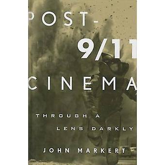 Post911 Cinema Through a Lens Darkly by Markert & John