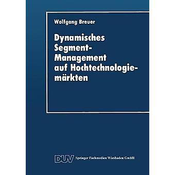 Dynamisches SegmentManagement auf Hochtechnologiemrkten by Breuer & Wolfgang
