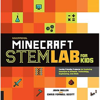 Unofficial Minecraft STEM Lab for Kids FamilyFriendly Projects for Exploring Concepts in Science Technology Engineering and Math par John Miller et Chris Fornell Scott