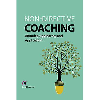 Nondirective Coaching  Attitudes Approaches and Applications by Bob Thomson