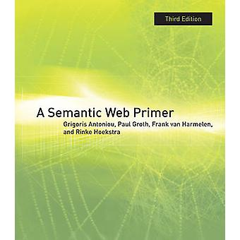 A Semantic Web Primer by Grigoris Antoniou - Paul E. Groth - Frank Va