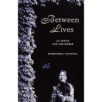Between Lives - An Artist and Her World by Dorothea Tanning - 97803933