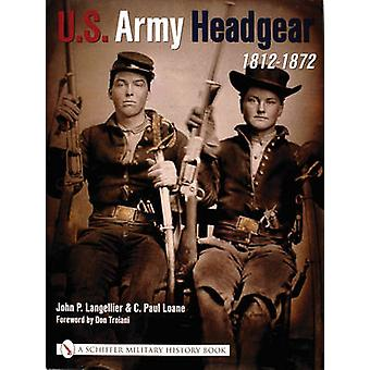 U.S.Army Headgear 1812-1872 by John P. Langellier - 9780764316722 Book