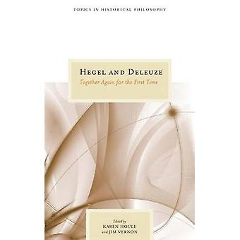 Hegel and Deleuze - Together Again for the First Time by Karen Houle -