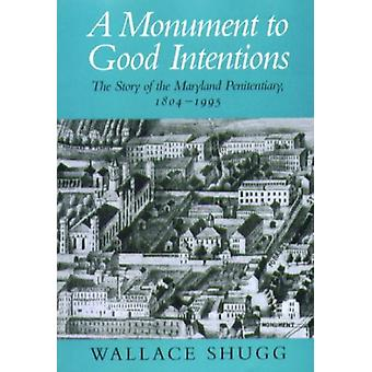 A Monument to Good Intentions - The Story of the Maryland Penitentiary
