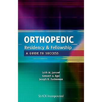 Orthopedic Residency and Fellowship - A Guide to Success by Laith M. J