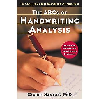 The ABCs of Handwriting Analysis - The Complete Guide to Techniques an