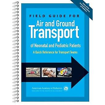 Field Guide for Air and Ground Transport of Neonatal and Pediatric Pa