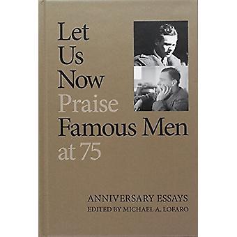 Let Us Now Praise Famous Men at 75 by Michael A. Lofaro - 97816219026
