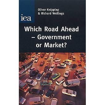 Which Road Ahead - Government or Market? by Oliver Knipping - 97802553