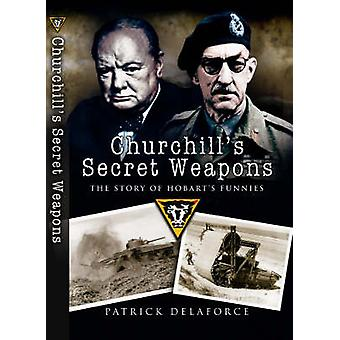 Churchill's Secret Weapons - The Story of Hobart's Funnies by Patrick