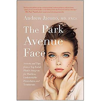 The Park Avenue Face - Secrets and Tips from a Top Facial Plastic Surg