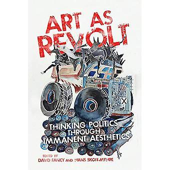 Art as Revolt - Thinking Politics through Immanent Aesthetics par David