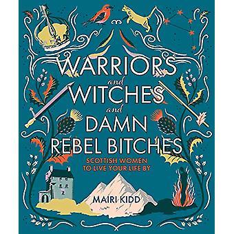 Warriors and Witches en Damn Rebel Bitches - Schotse vrouwen om te leven y