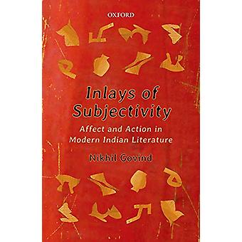 Inlays of Subjectivity - Affect and Action in Modern Indian Literature