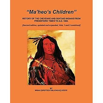Ma'heo's Children: History of the Cheyenne and Suhtaio Indians from prehistoric times to AD 1800 AD