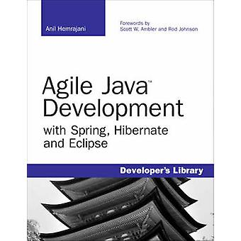 Agile Java Development with Spring Hibernate and Eclipse by Hemrajani & Anil