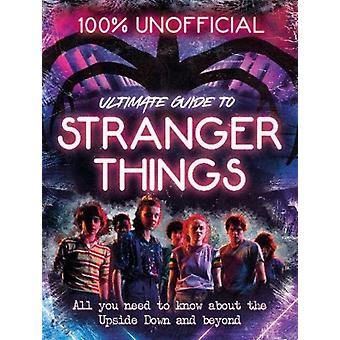 Stranger Things 100 Unofficial the Ultimate Guide to Stranger Things by Wills & Amy