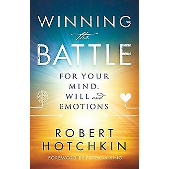 Winning the Battle for Your Mind Will and Emotions by Hotchkin & Robert