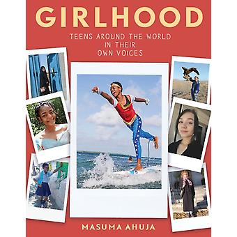 Girlhood Teens Around the World in Their Own Voices by Masuma Ahuja