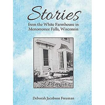 Stories from the White Farmhouse in Menomonee Falls - Wisconsin - A Me