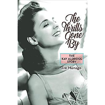 The Thrills Gone by - The Kay Aldridge Story by Jim Manago - 97815939