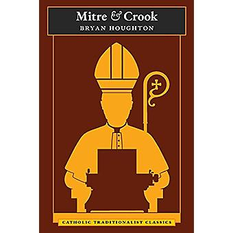 Mitre and Crook (Catholic Traditionalist Classics) by Bryan Houghton