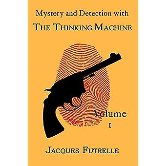 Mystery and Detection with The Thinking Machine - Volume 1 by Jacques