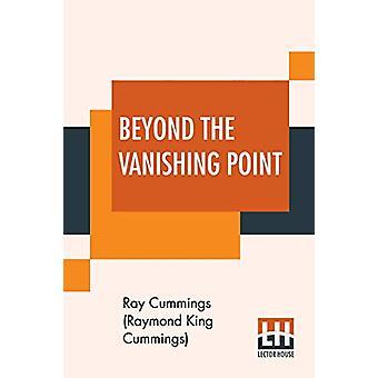Beyond The Vanishing Point by Ray Cummings (Raymond King Cummings) -