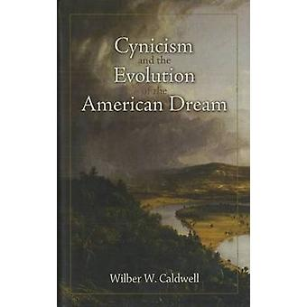 Cynicism and the Evolution of the American Dream by Wilber W. Caldwell