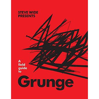 A Field Guide to Grunge by Steve Wide