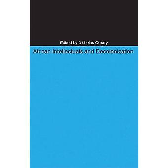 Afrikanische Intellektuelle und Entkolonialisierung von Nicholas M. Creary - 9780