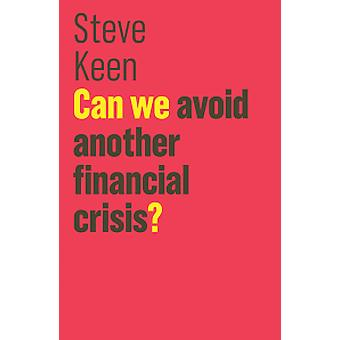 Can We Avoid Another Financial Crisis? by S. Keen - 9781509513734 Book