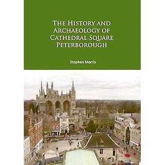 The History and Archaeology of Cathedral Square Peterborough by Steph
