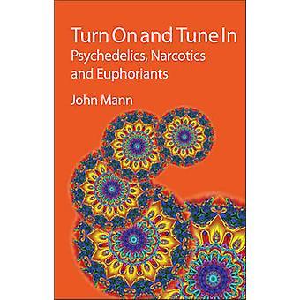 Aanzetten en afstemmen - psychedelica - narcotica en Euphoriants door John