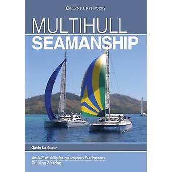 Multihull Seamanship - A A-Z of skills for catamarans & trimarans /cr