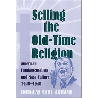 Sälja den gamla tiders religionen - amerikanska fundamentalisterna och massa kult