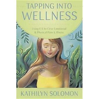 Wellness te tappen: met behulp van Eft tot duidelijke emotionele en fysieke pijn en ziekte