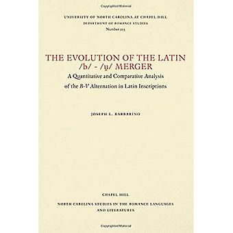 The Evolution of the Latin� /b/-/u/ Merger: A Quantitative and Comparative� Analysis of the B-V Alternation in Latin Inscriptions (North Carolina� Studies in the Romance Languages and Literatures)