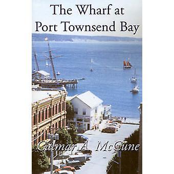The Wharf at Port Townsend Bay by McCune & Calmar A.